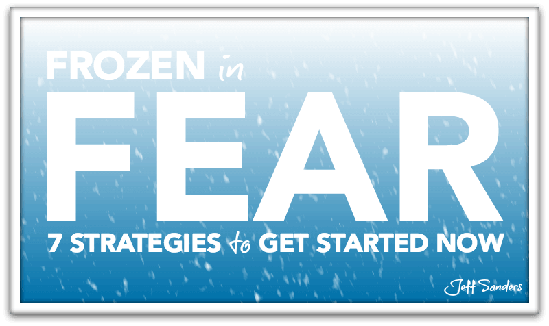 Frozen in Fear: 7 Strategies to Get Started NOW [Podcast]