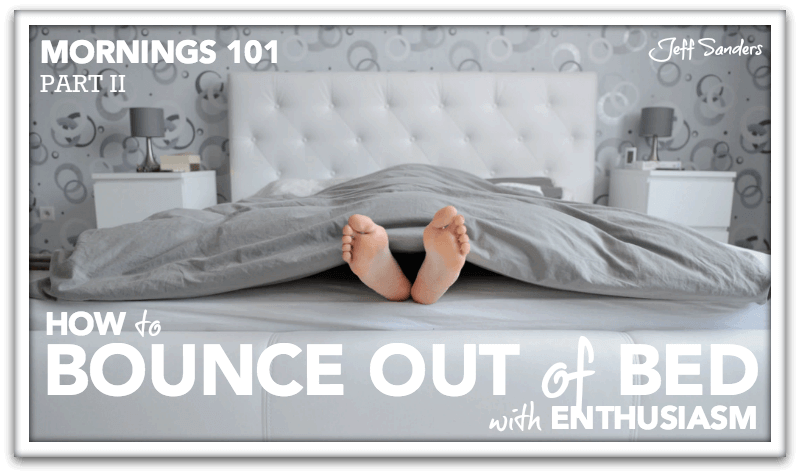 Mornings 101: How to Bounce Out of Bed with Enthusiasm