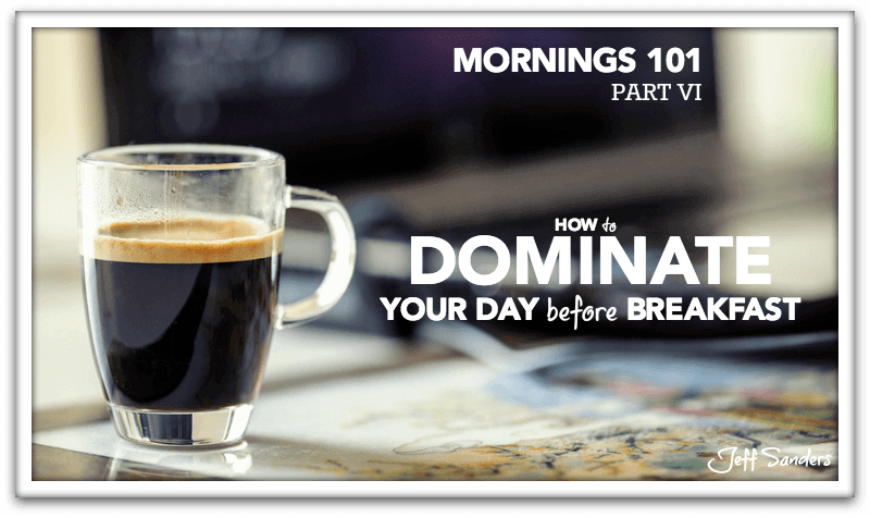 How to Dominate Your Day Before Breakfast