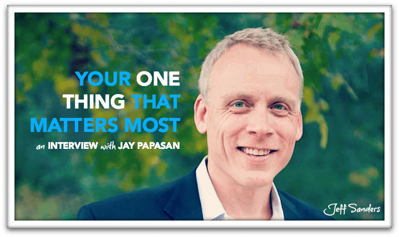 """Interview with Jay Papasan, Co-Author of """"The ONE Thing"""""""