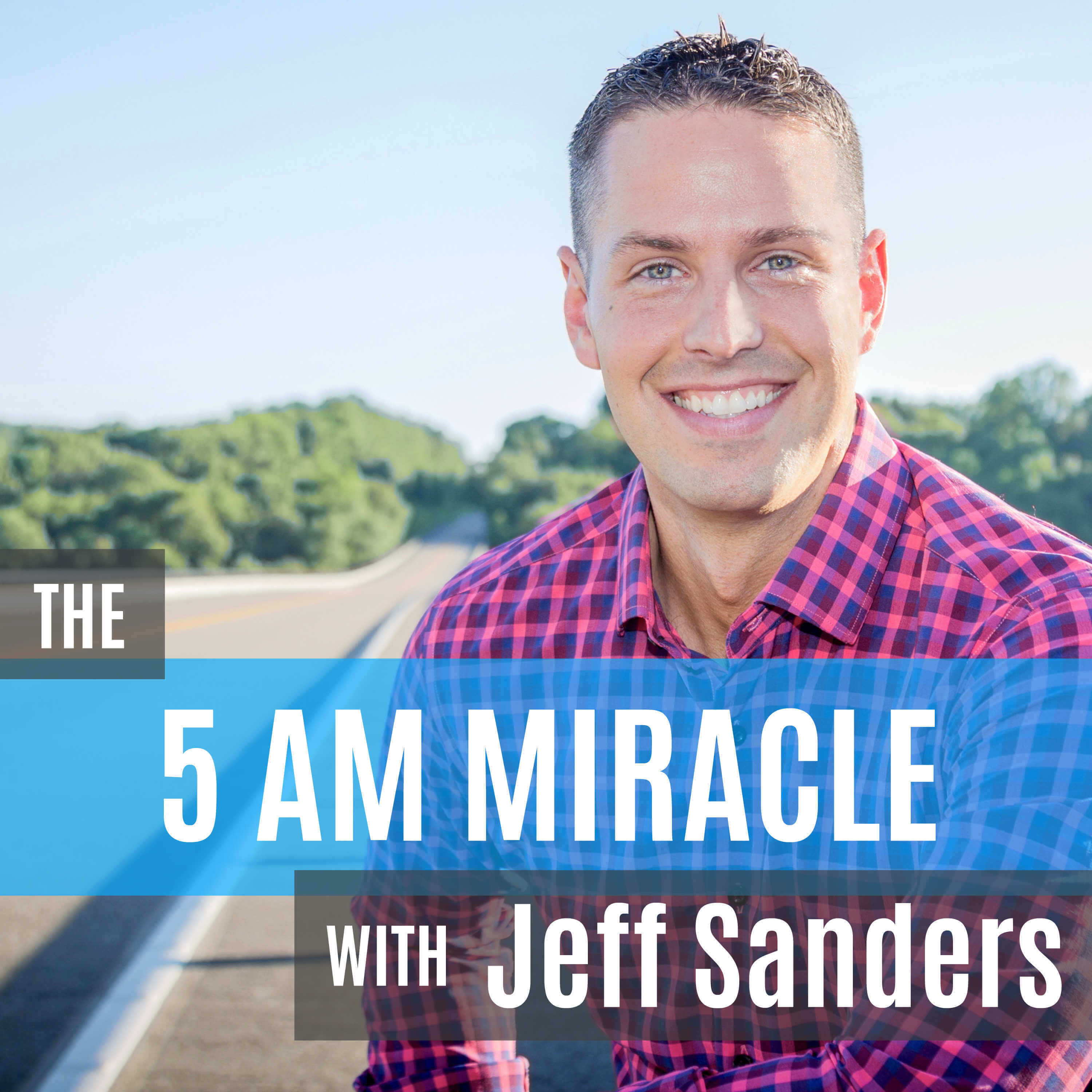 The 5 Am Miracle Podcast Jeff Sanders
